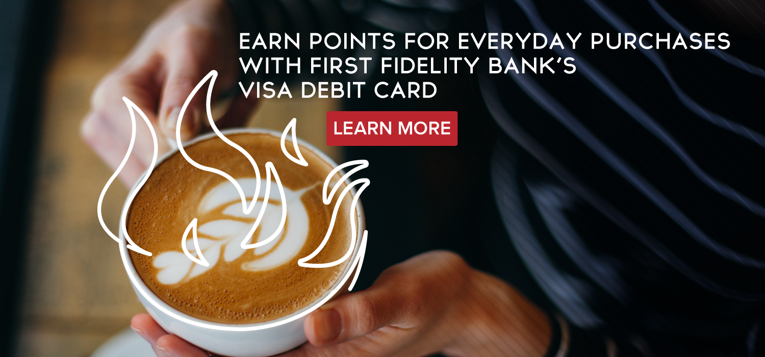 Earn points for everyday purchases with first fidelity bank's visa debit card