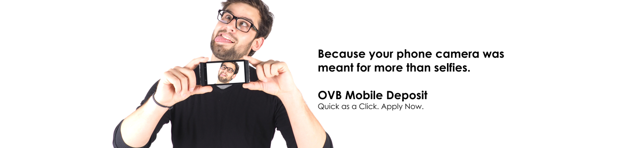 Because your phone camera was meant for more than selfies. OVB Mobile Deposit.