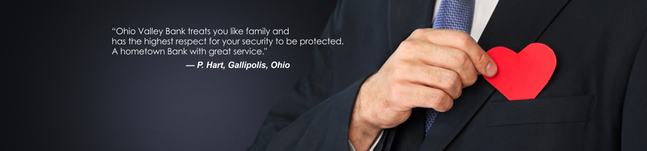 P Hart of Gallipolis says Ohio Valley Bank treats you like family and has the highest respect for your security to be protected. A hometown bank with great service.