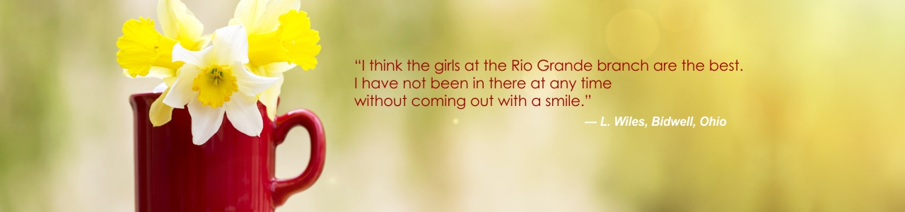 Customer testimonial that the ladies at the Rio Grande branch always make her smile