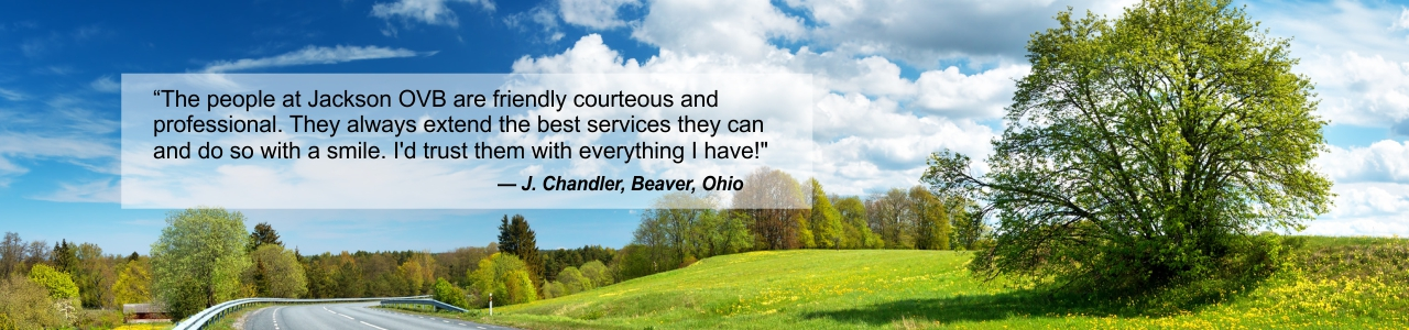 Testimonial regarding the friendly, courteous and professional services from the Jackson OVB bankers from J. Chandler of Beaver Ohio