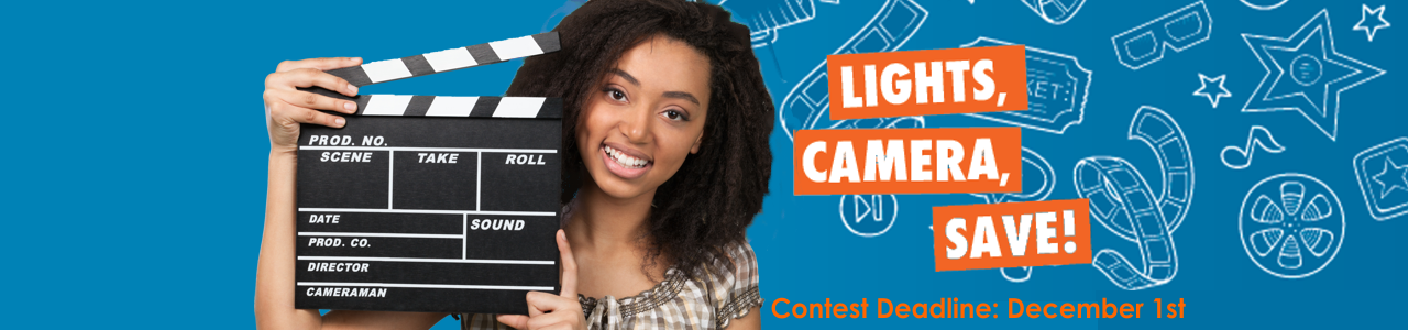 Click for information on the 2016 Lights, Camera, Save! Contest for kids. Contest Deadline is December 1st.
